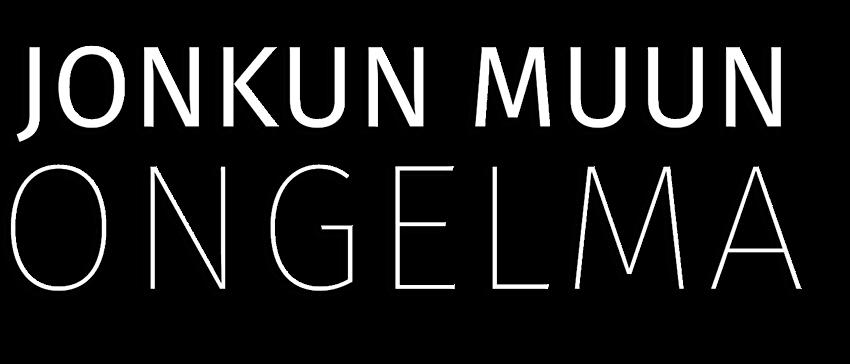JONKUN MUUN ONGELMA