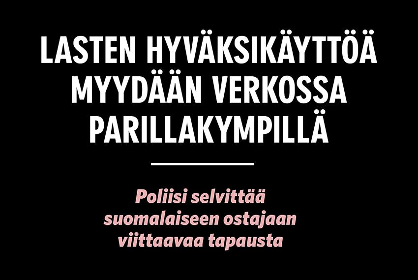 Lasten hyväksikäyttöä myydään verkossa parillakympillä – poliisi selvittää suomalaiseen ostajaan viittaavaa tapausta